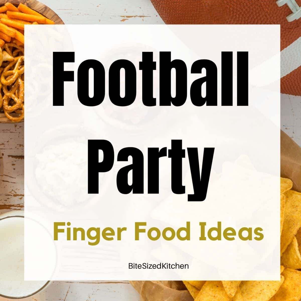 football party finger food ideas perfect for Super Bowl or tailgating.