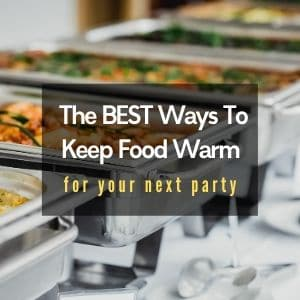 Ways to keep food warm at a party