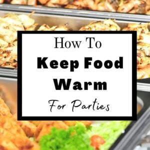 """Chafing dishes at a buffet table with text overlay """"how to keep foor warm at parties""""."""