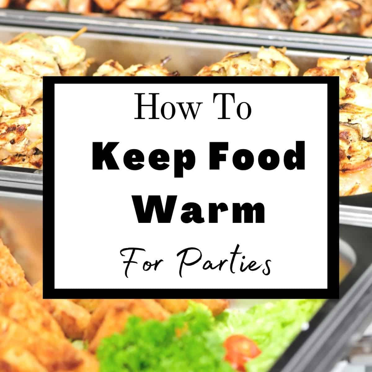 "Chafing dishes at a buffet table with text overlay ""how to keep foor warm at parties""."
