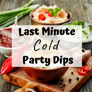 "party dips on a table with text overlay saying ""last minute cold party dips"""