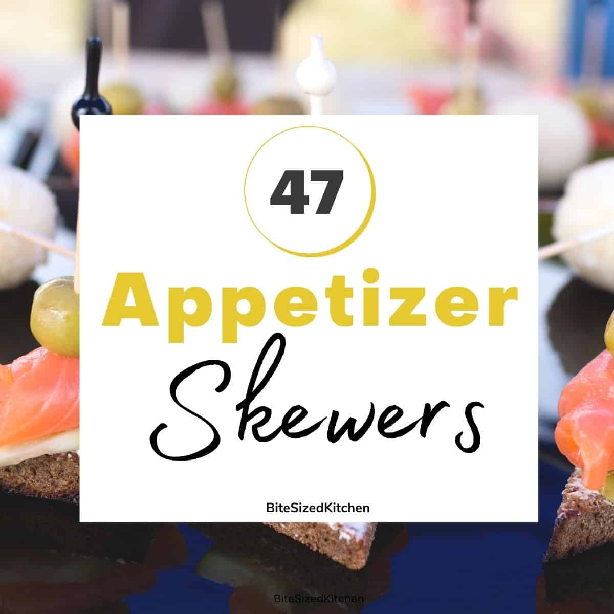 "appetizer skewers with text overlay saying ""47 appetizer skewers""."