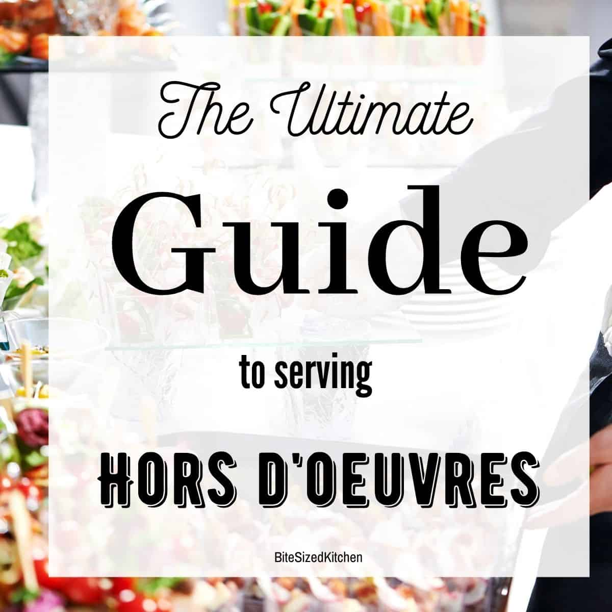 "appetizers on a catering table with text overlay ""the ultimate guide to serving hors d'oeuvres"""