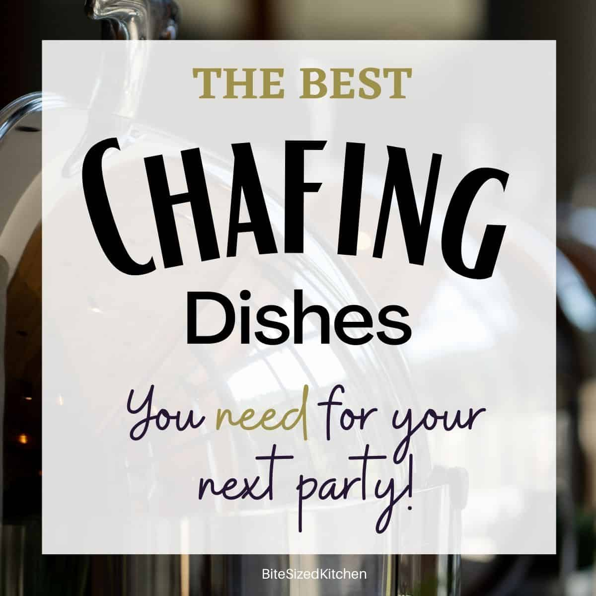 "chafing dish with text overlay ""the best chafing dishes to serve at your next party"""