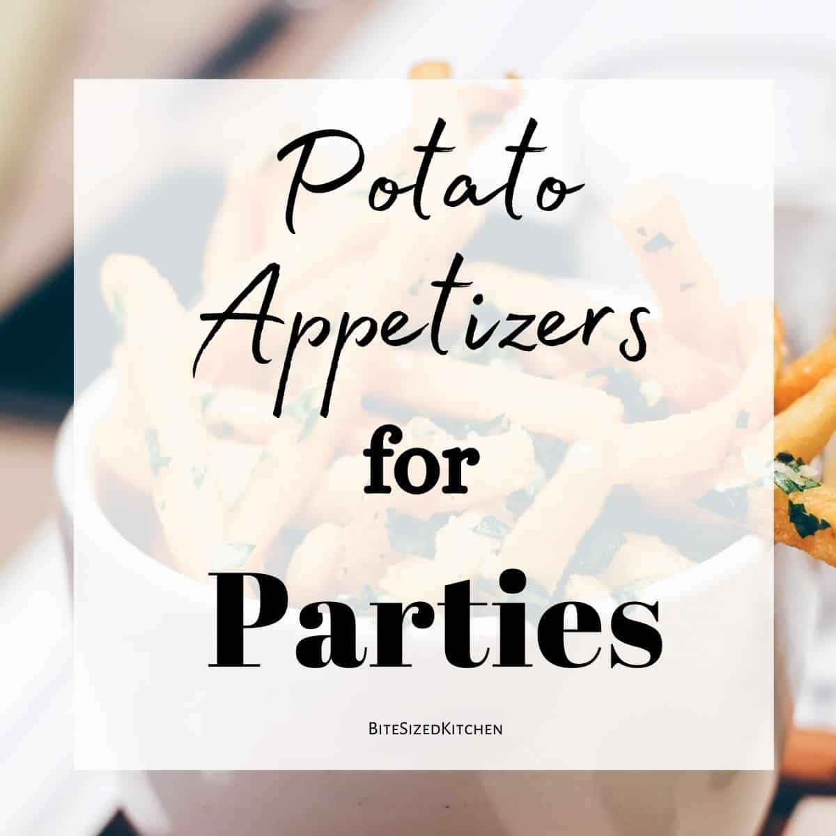 "french fries with text overlay ""potato appetizers for parties"""