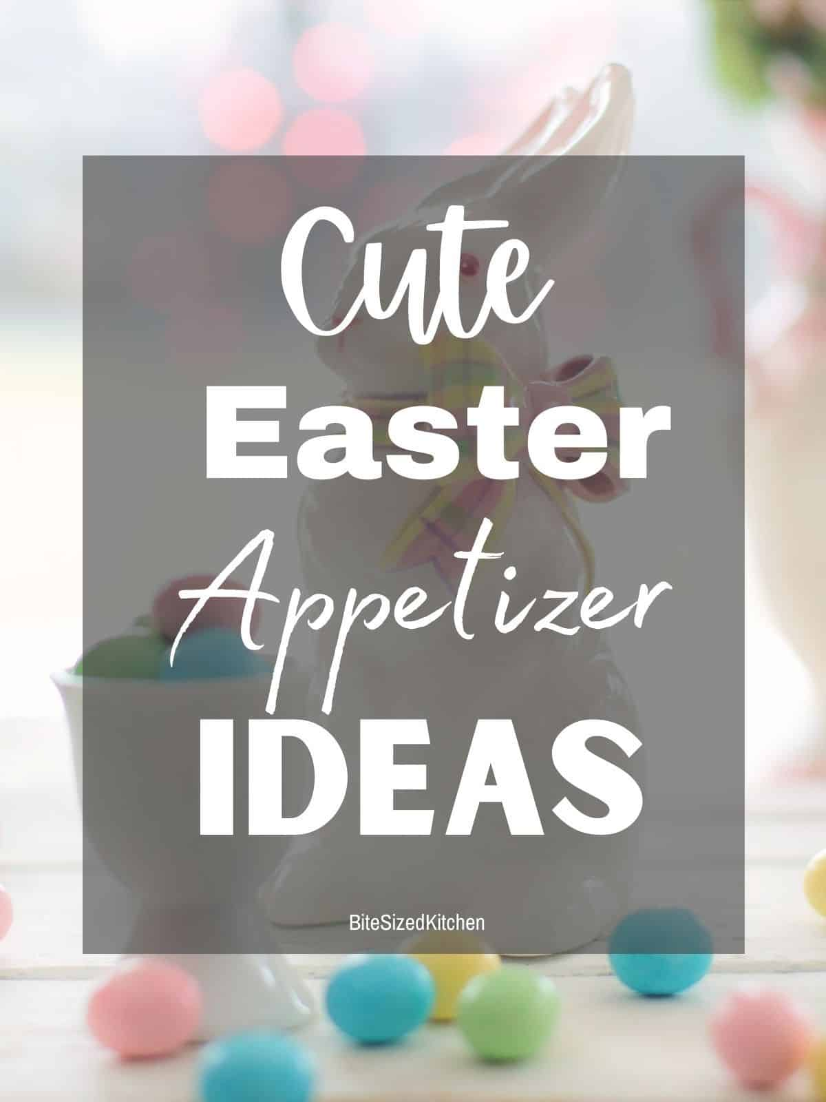 """easter bunny wtih text overlay saying """"cute easter appetizer ideas""""."""