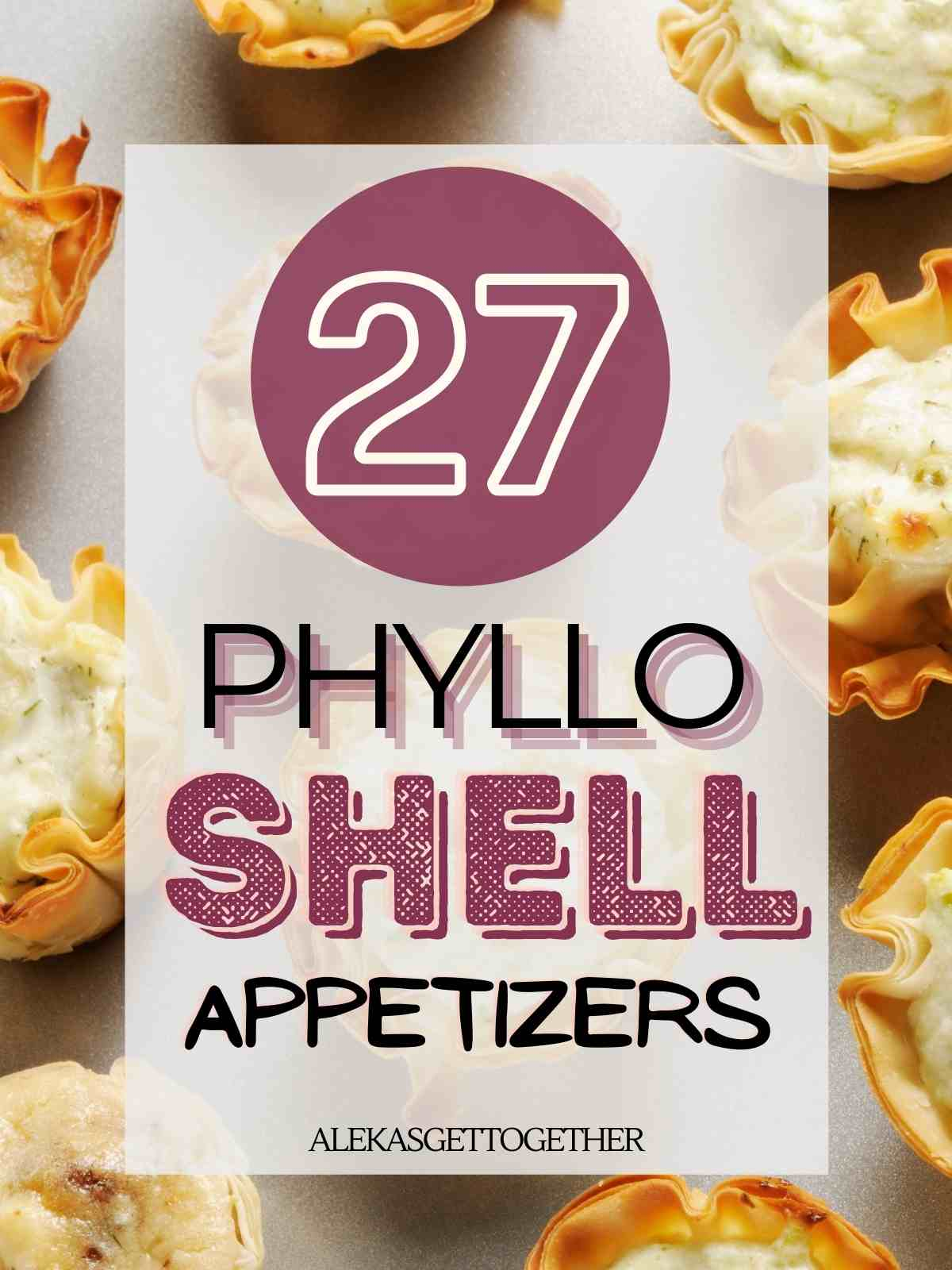 """Phyllo shell appetizers on a table with text overlay """"27 phyllo appetizer ideas""""."""