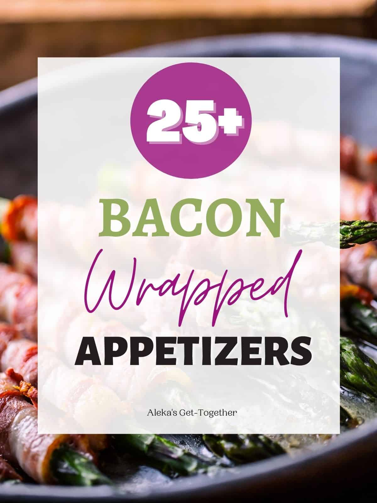 """Asparagus wrapped in bacon with text overlay, """"bacon wrapped appetizers""""."""